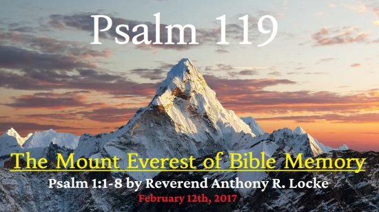 Pslam 119 1-8 is the Mount Everest of Bible Memory Reverend Anthony R. Locke February 12th, 2017