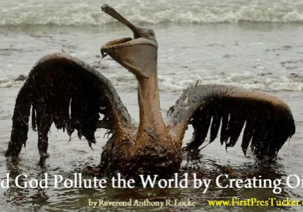 Did God Pollute the World by Creating Oil Anthony R Locke Associate Reformed Presbyterian Synod